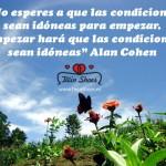 """2. """"No esperes a que las condiciones sean idóneas para empezar. Empezar hará que las condiciones sean idóneas"""" Alan Cohen."""