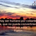 No hay ser humano por cobarde que sea, que no pueda convertirse en héroe por amor.