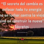 """1. """"El secreto del cambio es enfocar toda tu energía no en luchar contra lo viejo, sino en construir lo nuevo"""" Sócrates."""