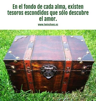 En el fondo de cada alma, existen tesoros escondidos que sólo descubre el amor.