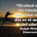 """""""Grabad esto en vuestro corazón cada día es el mejor del año"""" Ralph Waldo Emerson"""