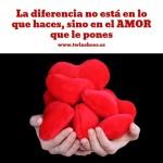 La diferencia no está en lo que haces, sino en el amor que le pones.