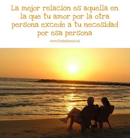 La mejor relación es aquella en la que tu amor por la otra persona excede a tu necesidad por esa persona