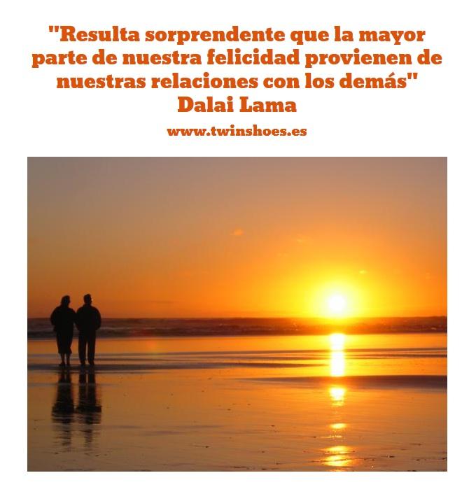"""""""Resulta sorprendente que la mayor parte de nuestra felicidad proviene de nuestras relaciones con los demás"""" Dalai Lama"""